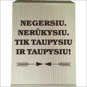 """MEDINĖ TAUPYKLĖ """"NEGERSIU,.NERŪKYSIU.TIK TAUPYSIU. """""""